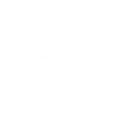 50% of adults 75 & older have hearing impairments
